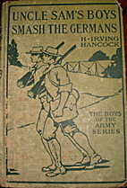 Uncle Sam's Boys Smash the Germans by H.…