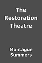 The Restoration Theatre by Montague Summers