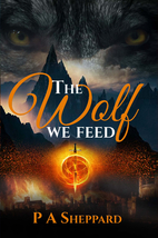 The Wolf We Feed by P A Sheppard