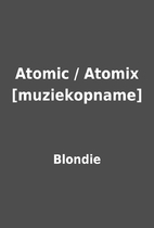 Atomic / Atomix [muziekopname] by Blondie