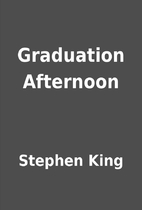 Graduation Afternoon by Stephen King