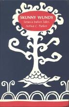 Skunny Wundy: Seneca Indian Tales by Arthur…