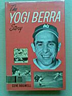 The Yogi Berra story by Gene Roswell