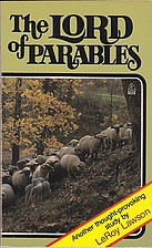 The Lord of parables by E. LeRoy Lawson