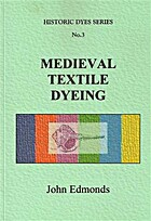 Medieval Textile Dyeing by John Edmonds