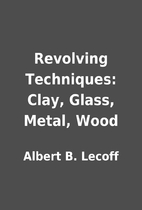 Revolving Techniques: Clay, Glass, Metal,…