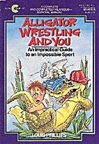 Alligator Wrestling and You: An Impractical…