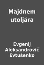 Majdnem utoljára by Evgenij Aleksandrovič…