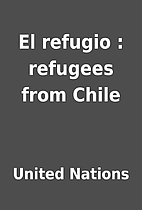 El refugio : refugees from Chile by United…