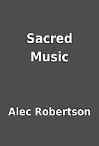 Sacred Music by Alec Robertson