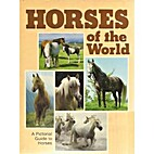 Horses of the World: A Pictorial Guide to…