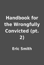 Handbook for the Wrongfully Convicted (pt.…
