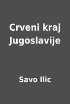 Crveni kraj Jugoslavije by Savo Ilic