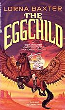 The Eggchild by Lorna Baxter