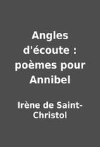 Angles d'écoute : poèmes pour Annibel by…