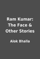 Ram Kumar: The Face & Other Stories by Alok…