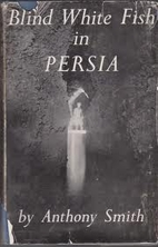 Blind White Fish in Persia by Anthony Smith