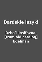 Dardskie iazyki by Dzhoˆi Iosifovna.…