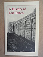 A History of Fort Totten. by Norman Brouwer