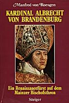 Kardinal Albrecht von Brandenburg. Ein…