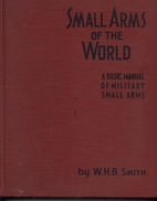 Small Arms of the World by W. H. B. Smith