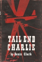 Tail End Charlie by Denis Clark