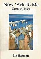 Now 'Ark to Me: Cornish Tales by Liz Harman