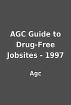 AGC Guide to Drug-Free Jobsites - 1997 by…