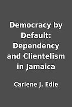 Democracy by Default: Dependency and…