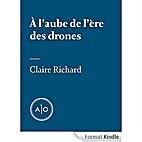 À l'aube de l'ère des drones by Claire…