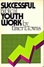 Successful Biblical youth work by Elmer L.…