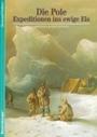 Abenteuer Geschichte, Bd.5, Die Pole, Expeditionen ins ewige Eis - Bertrand Imbert