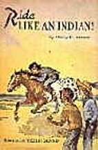 Ride Like an Indian! by Henry V. Larom