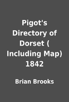 Pigot's Directory of Dorset ( Including Map)…