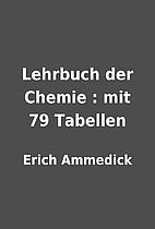Lehrbuch der Chemie : mit 79 Tabellen by…