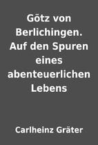 Götz von Berlichingen. Auf den Spuren eines…