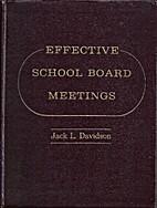 Effective school board meetings by Jack L.…
