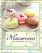 Macaroons: For the Ideal Bite-Sized Treat by…