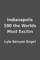 Indianapolis 500 the Worlds Most Excitin by…
