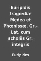Euripidis tragœdiæ Medea et Phœnissæ,…