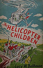 The Helicopter Children by Lucy W. Bellhouse
