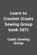 Learn to Crochet (Coats Sewing Group book…