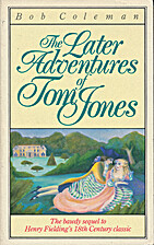 The Later Adventures of Tom Jones by Bob…