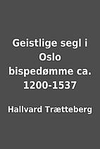 Geistlige segl i Oslo bispedømme ca.…