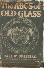 ABC's of Old Glass by Carl W. Drepperd