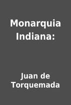 Monarquia Indiana: by Juan de Torquemada