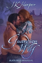 Guardian Wolf (Black Mesa Wolves #1) by J.K.…