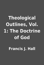 Theological Outlines, Vol. 1: The Doctrine…