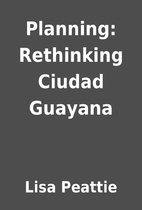 Planning: Rethinking Ciudad Guayana by Lisa…