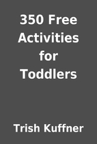 350 Free Activities for Toddlers by Trish…